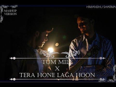 Tum Mile / Tera Hone Laga Hoon (Mashup Version) | HIMANSHU SHARMA