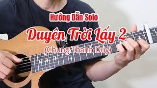 Hướng Dẫn: Duyên Trời Lấy 2 (Chung Thanh Duy) Guitar Solo