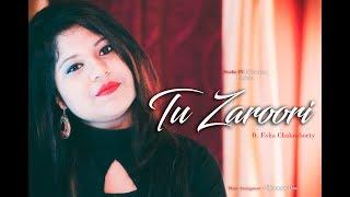 Tu Zaroori (Cover) | Zid | Sunidhi Chauhan | Sharib-Toshi | ft. Esha