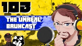 The Unreal Bruhcast EPISODE 103! thumbnail