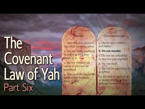 The Covenant Law of Yah Part 6: The Sixth Commandment, Thou Shall Not Kill Explained