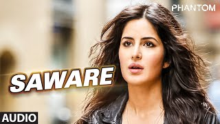 Saware Full AUDIO Song Arijit Singh , Phantom , T Series