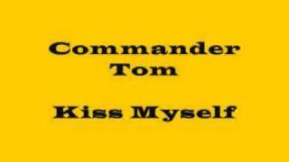 Commander Tom - Kiss Myself