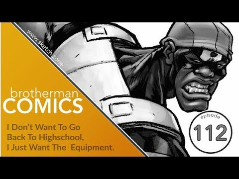 Episode 112: Brotherman Comics - I Don't Want To Go Back To High School, I Just Want The Equipment