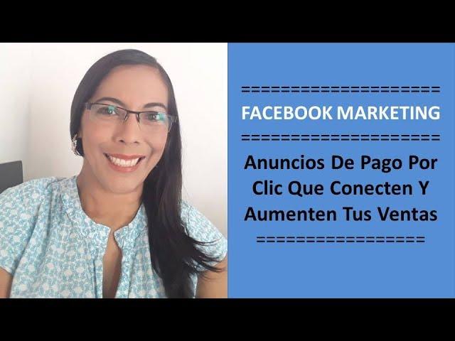 PULICIDAD EN FACEBOOK ADS - ANUNCIOS DE PAGO POR CLIC QUE DEBES HACER PARA CONECTAR CON TU AUDIENCIA