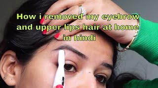 How to remove upper lips and eyebrow hair at home (hindi)