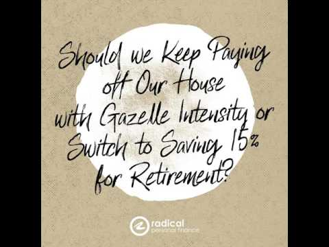 445-Should we Keep Paying off Our House with Gazelle Intensity or Switch to Saving 15% for…