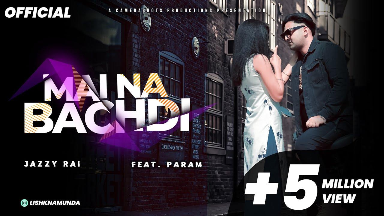 Download Jazzy Rai - Mai Na Bachdi (feat. Param Heon)