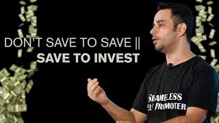 Save not to save    Save to invest