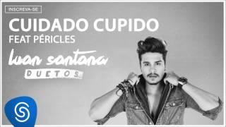 Luan Santana e Péricles - Cuidado Cupido - (Áudio oficial)