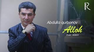 Abdulla Qurbonov Alloh Абдулла Курбонов Аллох Music Version
