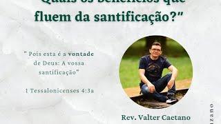 ips    Estudo bíblico - Quais os benefícios que fluem da santificação? - Rev Valter Caetano