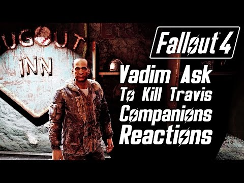 Fallout 4 - Vadim Ask You To Kill Travis - All Companions Reactions & All Answers