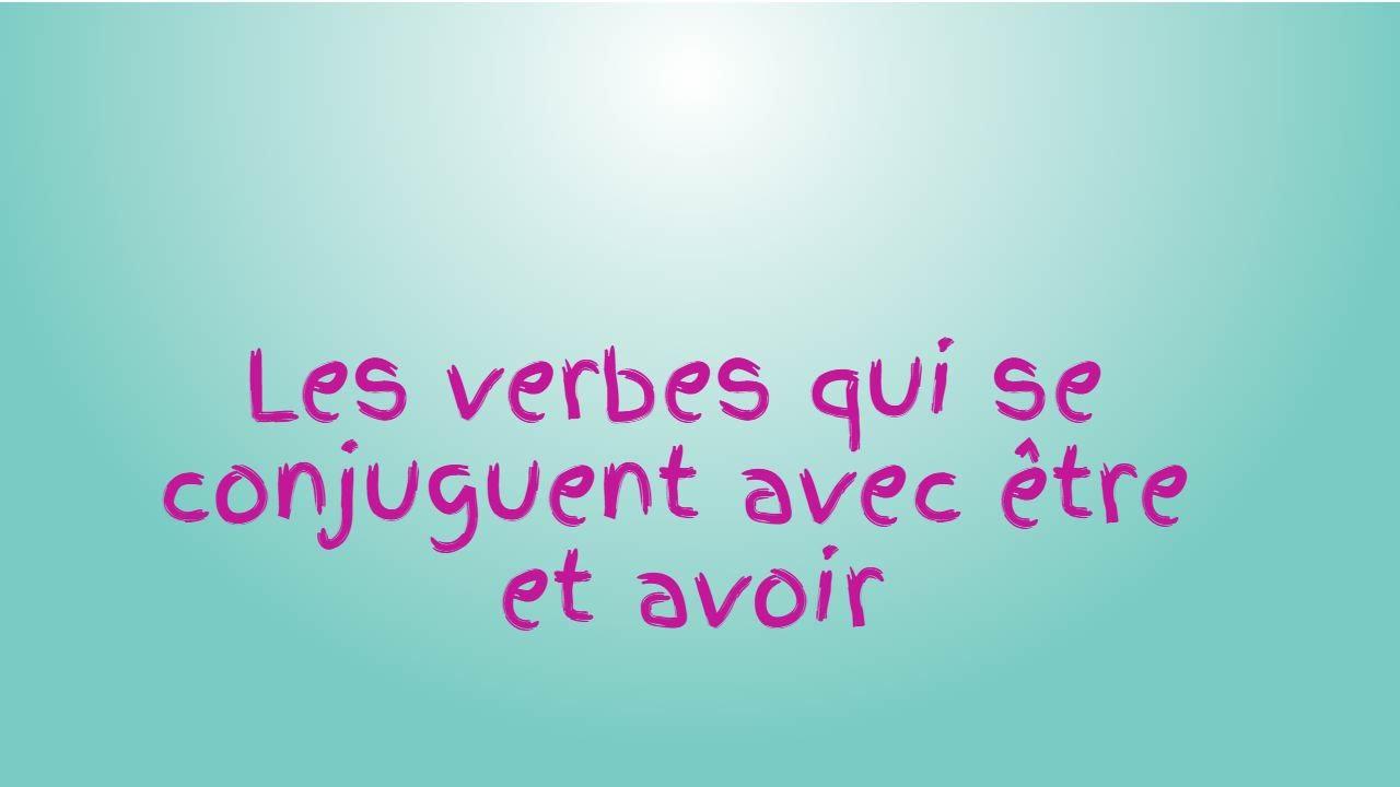 Les Verbes Qui Se Conjuguent Avec L Auxiliaire Etre Et Avoir En Francais Youtube