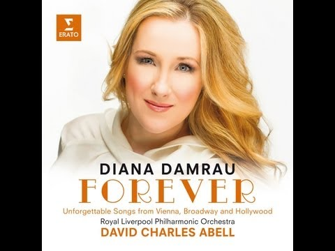 Diana DAMRAU: Forever (Unforgettable Songs from Vienna, Broadway and Hollywood)
