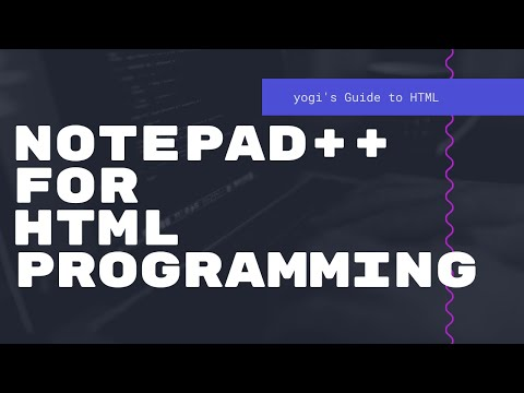 Use Notepad++ For HTML Programming - Yogi's Guide To HTML - Episode 05