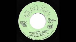 Johnny Bailey - This Country Music's Driving Me Crazy
