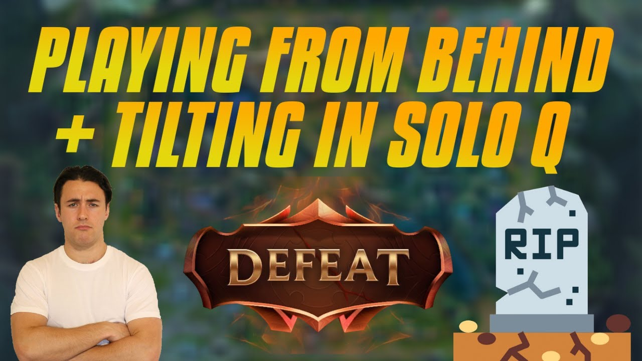 Playing From Behind - Tilting After Deaths - Solo Queue Mentality Problems - Staying In A Game