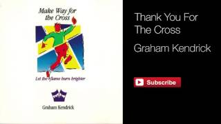 Thank You For The Cross - Graham Kendrick