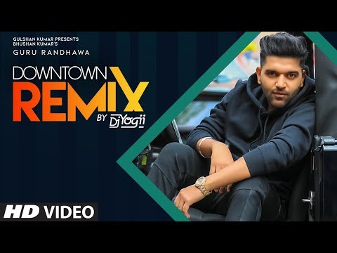 Guru Randhawa: Downtown - Remix (Official Video)  Vee   DJ Yogii   Latest Punjabi Songs