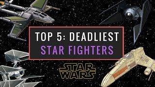 Star Wars: 5 Deadliest Star Fighters | EU / Legends Ranked