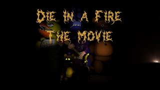 [Sfm/Fnaf/Movie] Die in a fire the movie This is the end [Feat The living tombstone,Eile Monty ]