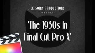 1930s Old Film Look | Final Cut Pro X Tutorial