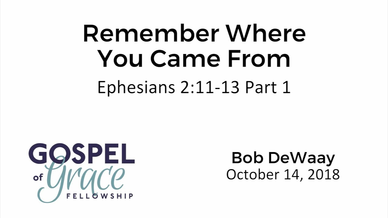 Remember Where You Came From Part 1 Ephesians 211 13 Youtube