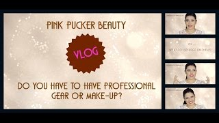 MAKE UP Vlog- Do you have to have professional gear or make up? Thumbnail