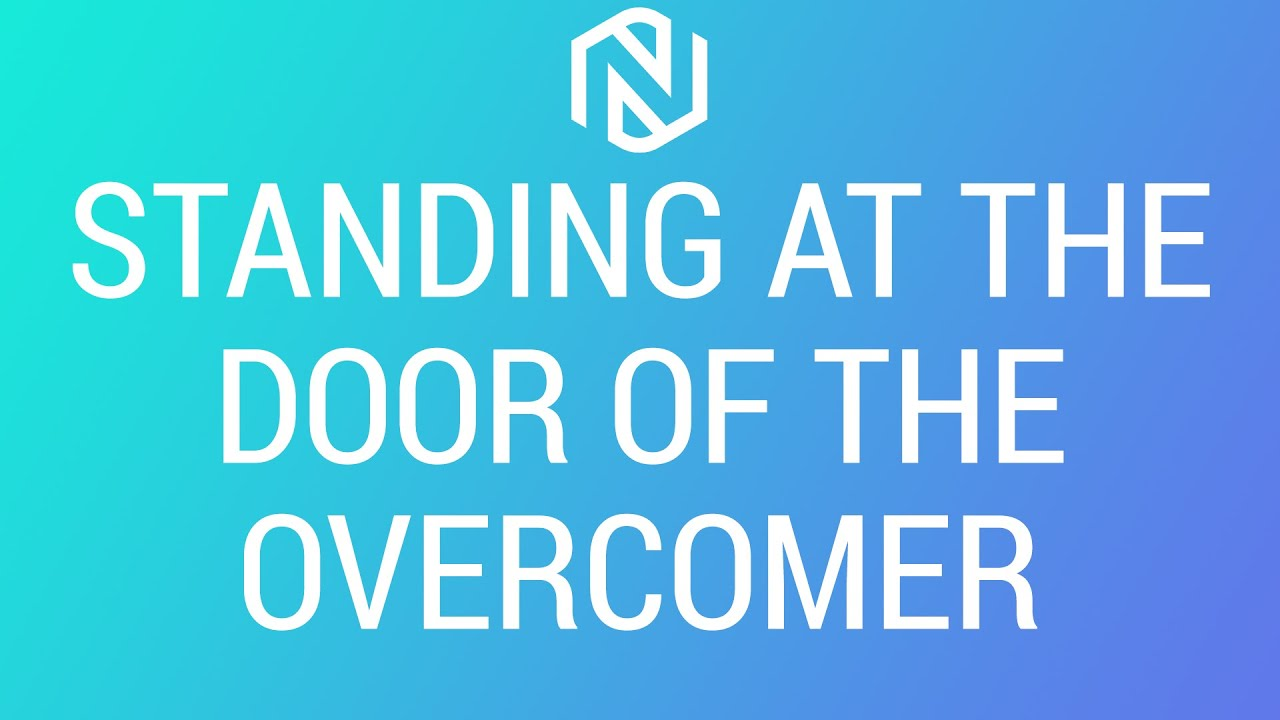 Standing At The Door Of The Overcomer- March 31,2021 - NLAC