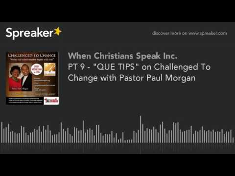 """PT 9 - """"QUE TIPS"""" on Challenged To Change with Pastor Paul Morgan"""