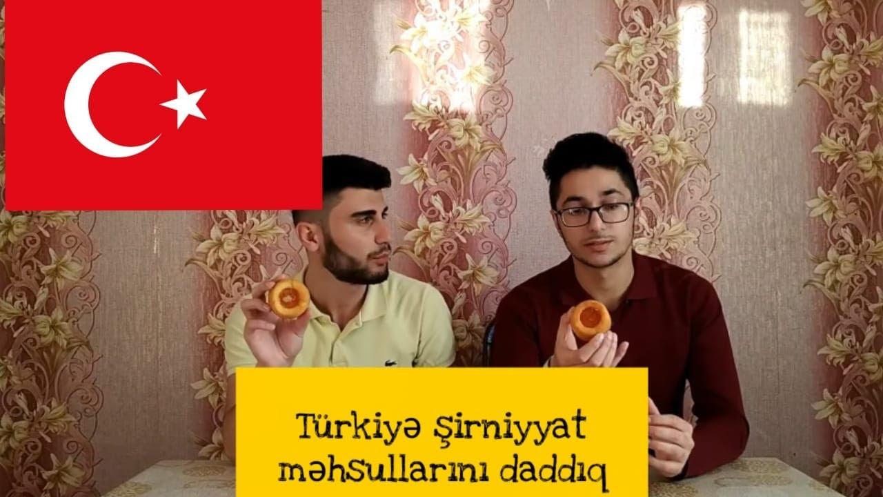 TÜRKİYƏ ŞİRNİYYAT MƏHSULLARINI DADDIQ #1