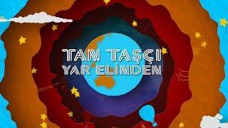 Tan Taşçı - Yar Elinden (Resmi Şarkı Sözleri Videosu) Video