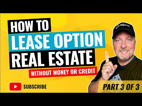 How to Lease Option Real Estate without Money or Credit Part 3 of 3