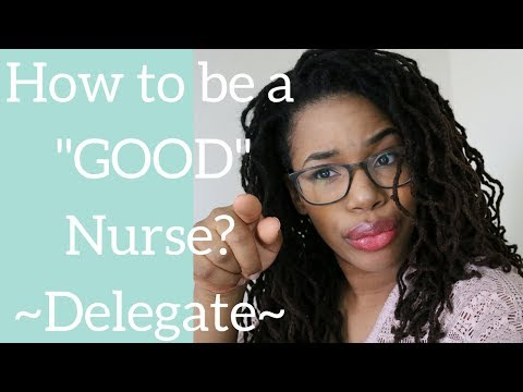 Nope, Not My Job!!~How to be a Good Nurse~Delegation