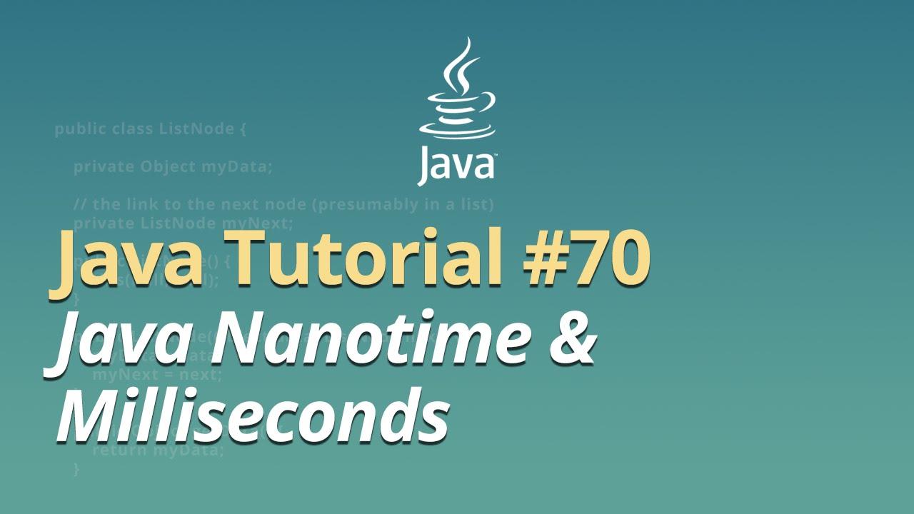 Java Tutorial - #70 - Java Nanotime & Milliseconds