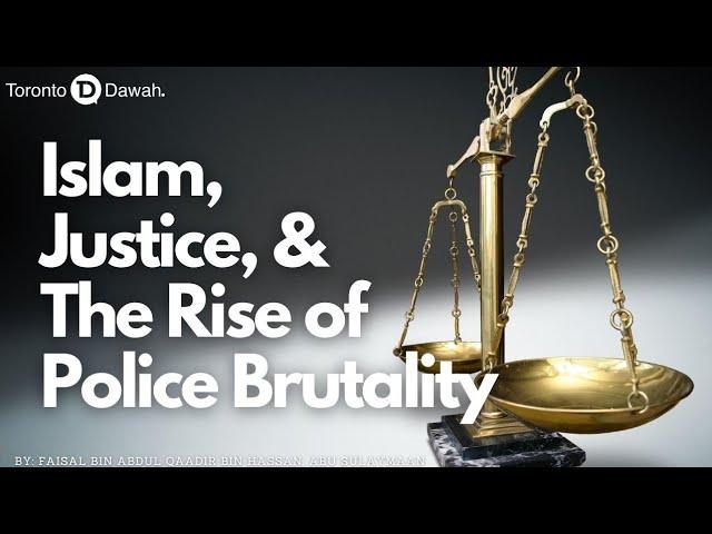 Islam, Justice, and the Rise of Police Brutality - Faisal bin Abdul Qaadir bin Hassan Abu Sulaymaan