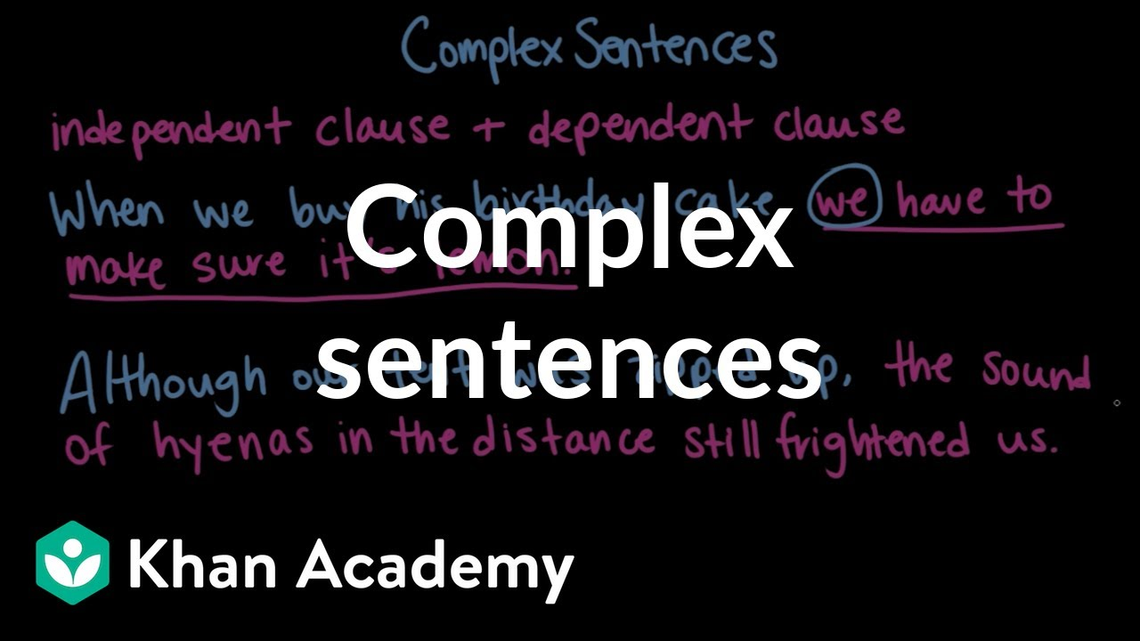 Complex sentences: overview & examples (video) | Khan Academy