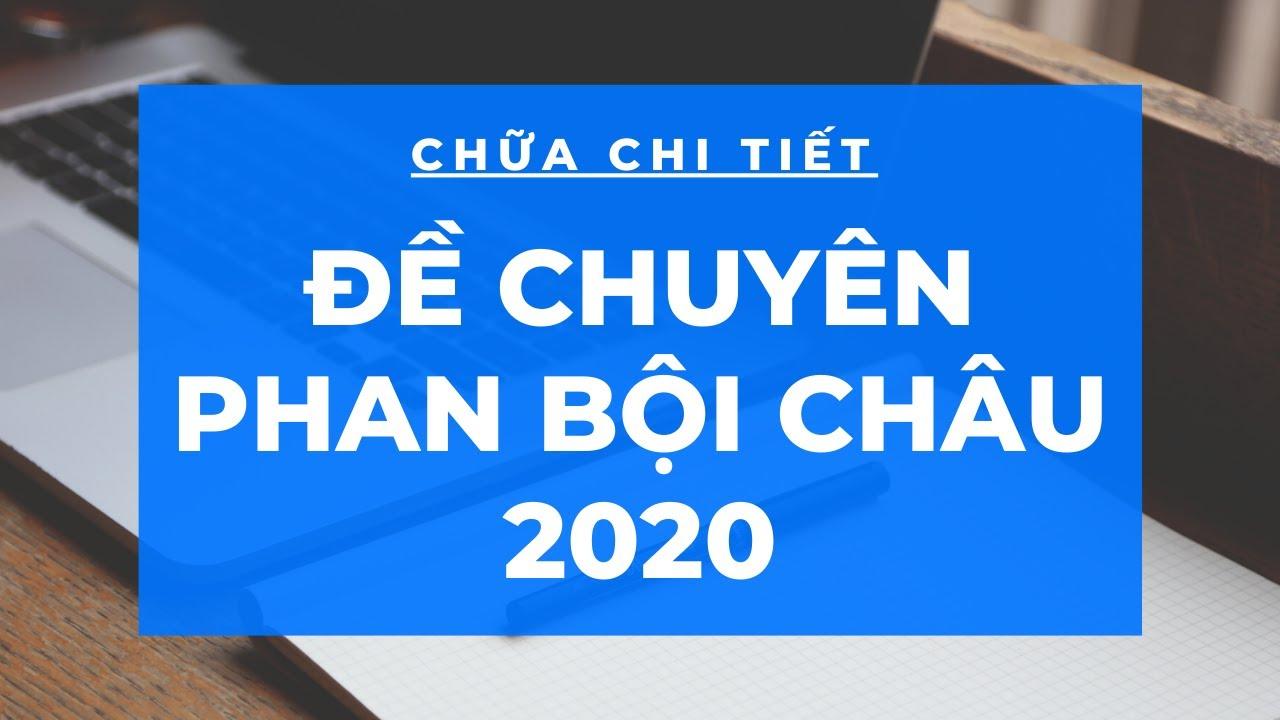 GIẢI NHANH ĐỀ TOÁN CHUYÊN PHAN BỘI CHÂU 2020 SIÊU HAY