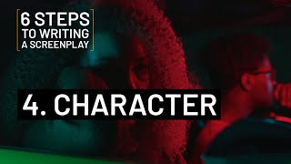 6 STEPS TO WRITING A SCREENPLAY | 4. CHARACTER
