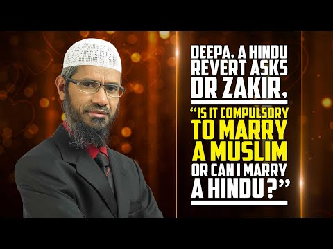 "Deepa, a Hindu Revert Asks Dr Zakir, ""Is it Compulsory to Marry a Muslim or can I Marry a Hindu?"""