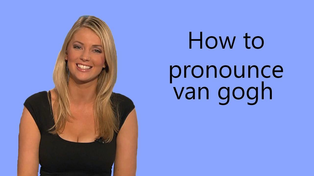 How to pronounce van gogh - YouTube