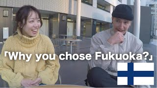 Why you chose Fukuoka?