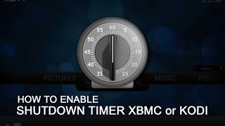 Enable Shutdown Timer on Xbmc or Kodi