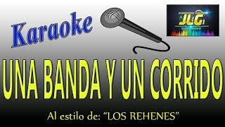 UNA BANDA Y UN CORRIDO- Karaoke JLG- Los Rehenes