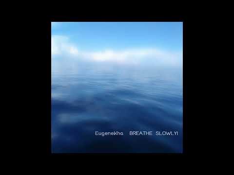 EugeneKha - Breathe Slowly! (Full Album 2017)