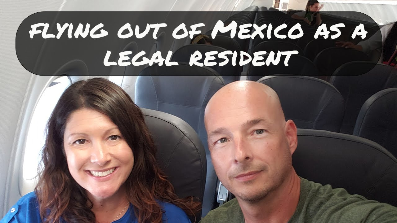 Procedures for flying in or out of Mexico as a Temporary or Permanent Resident