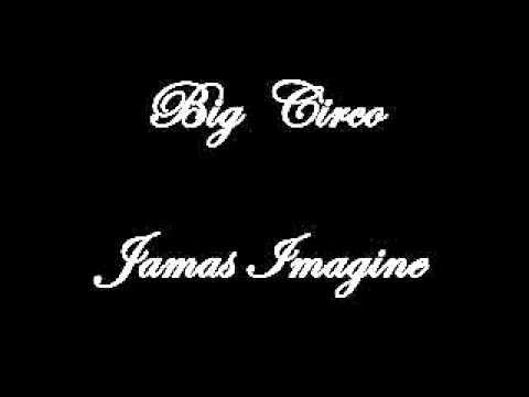 Big Circo - Jamas Imagine