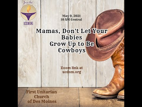 33 UCDSM Service May 9 2021 Mama's Don't Let Your Babies Grow Up to be Cowboys