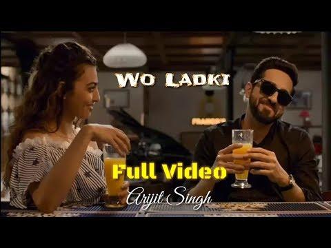 Arijit Singh | Wo Ladki | Full Video Song | Andhadhun Movie | 2018 | Movie Version | Live | HD